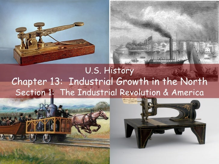 U.S. History Chapter 13:  Industrial Growth in the North Section 1:  The Industrial Revolution & America