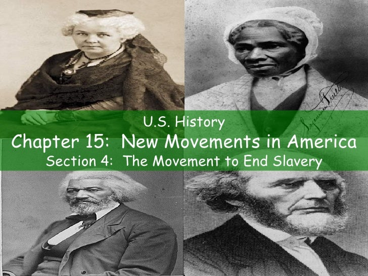U.S. History Chapter 15:  New Movements in America Section 4:  The Movement to End Slavery