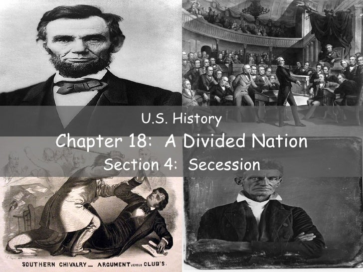 U.S. History Chapter 18:  A Divided Nation Section 4:  Secession