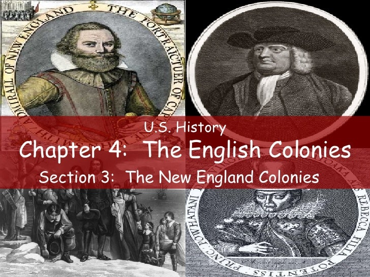 U.S. History Chapter 4:  The English Colonies Section 3:  The New England Colonies