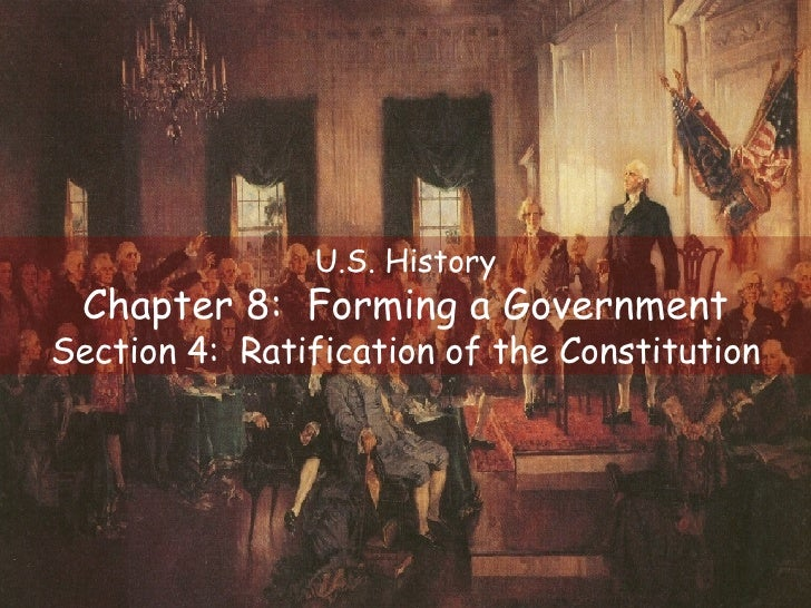 U.S. History Chapter 8:  Forming a Government Section 4:  Ratification of the Constitution