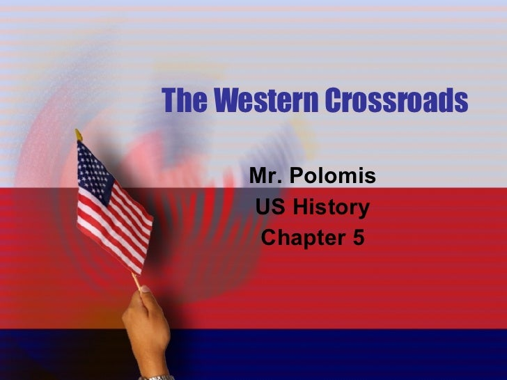 The Western Crossroads Mr. Polomis US History Chapter 5