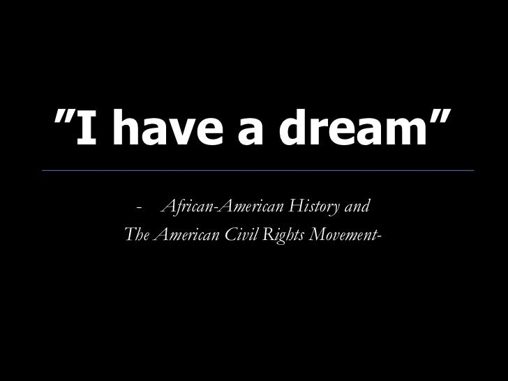 """I have a dream""   - African-American History and  The American Civil Rights Movement-"