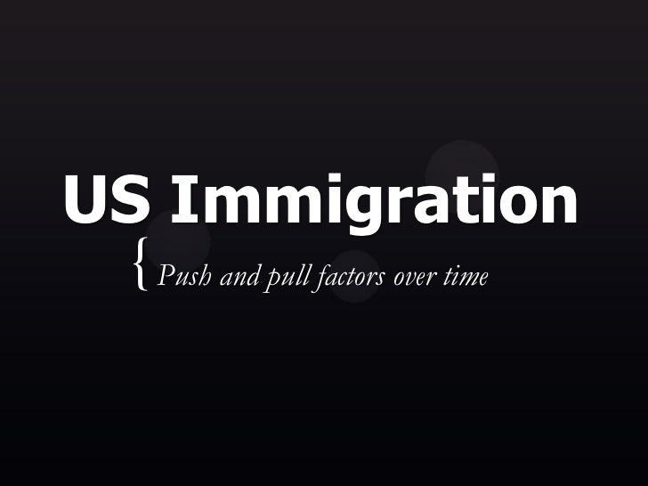 US Immigration { Push and pull factors over time