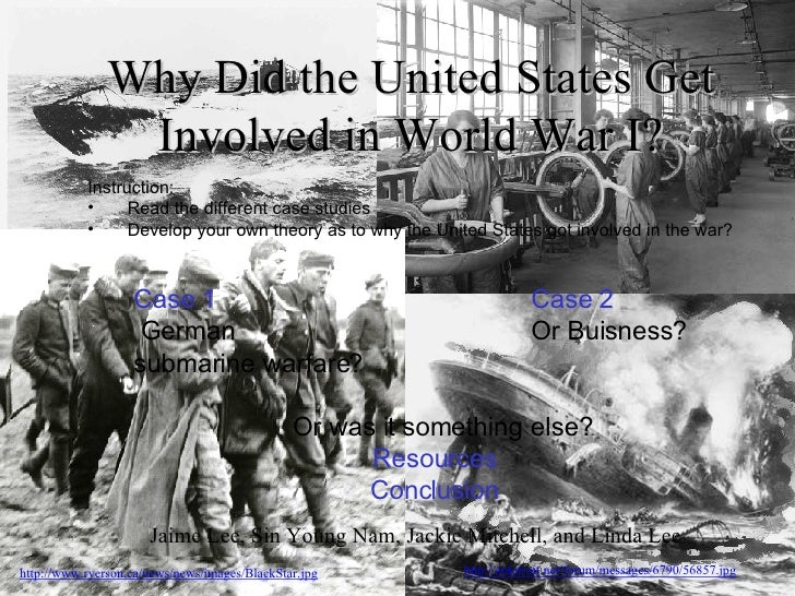 Why Did the United States Get Involved in World War I? Jaime Lee, Sin Young Nam, Jackie Mitchell, and Linda Lee Case 1 Cas...
