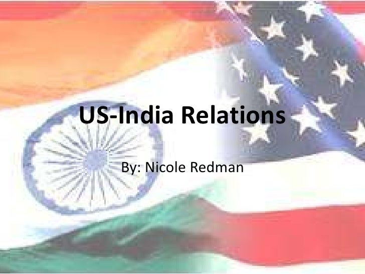 US-India Relations<br />By: Nicole Redman<br />