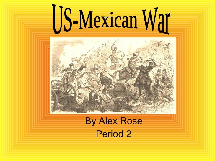 By Alex Rose Period 2 US-Mexican War