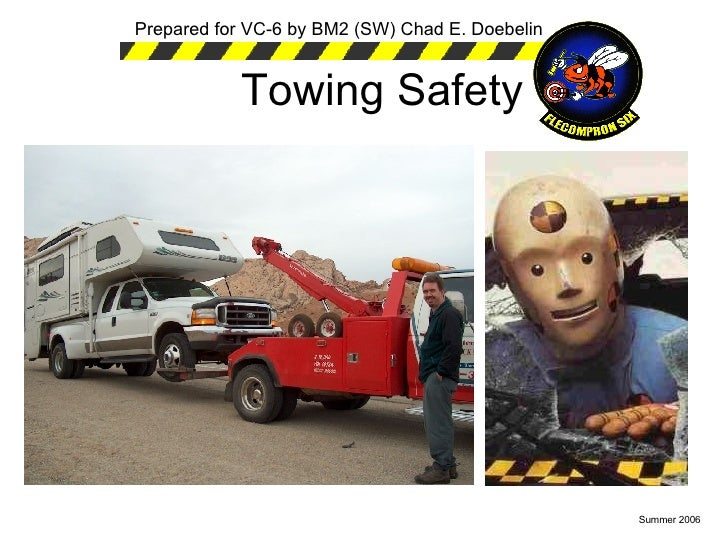 Towing Safety Prepared for VC-6 by BM2 (SW) Chad E. Doebelin Summer 2006