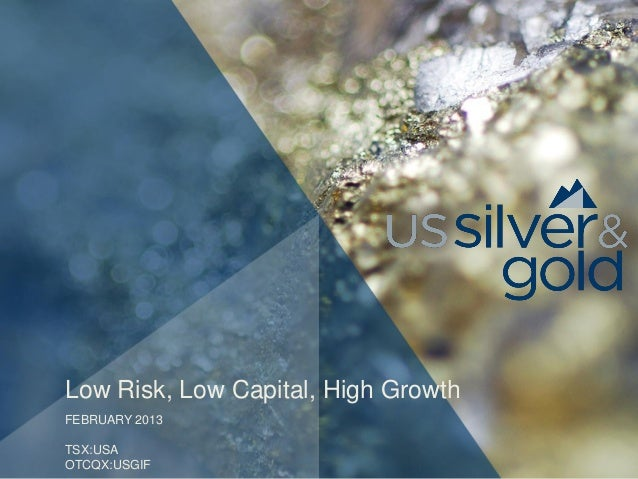 Low Risk, Low Capital, High GrowthFEBRUARY 2013TSX:USAOTCQX:USGIF