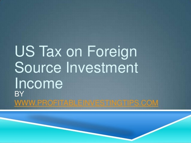 US Tax on Foreign Source Investment Income