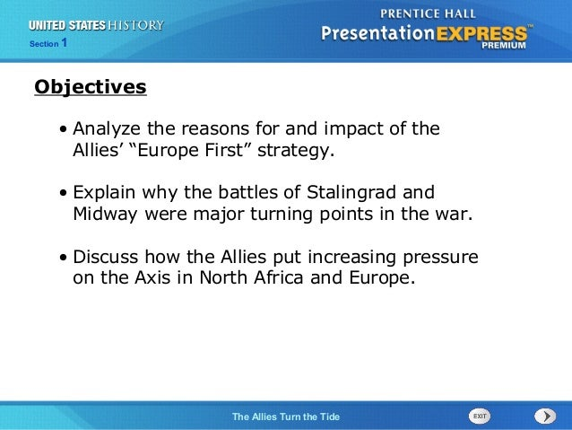 """Section  1  Objectives • Analyze the reasons for and impact of the Allies' """"Europe First"""" strategy. • Explain why the batt..."""