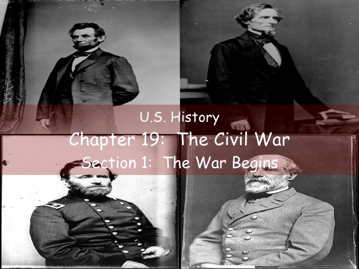 U.S. History Chapter 19:  The Civil War Section 1:  The War Begins