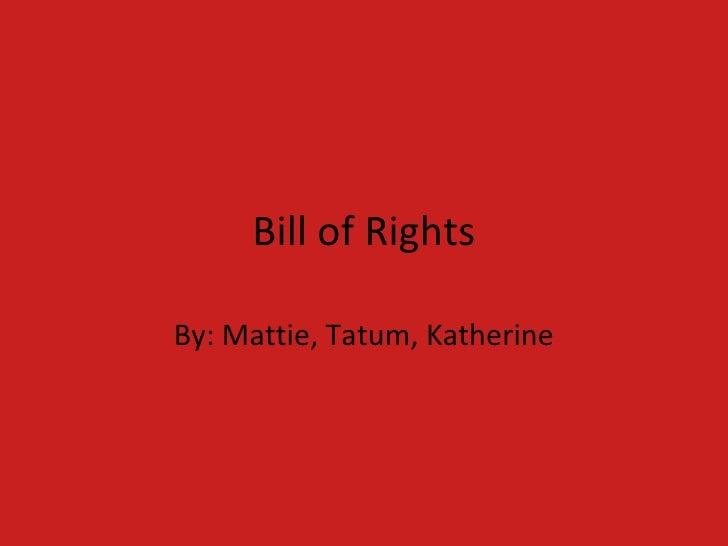 Bill of Rights By: Mattie, Tatum, Katherine