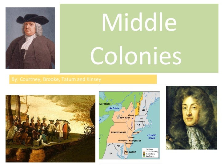 Middle Colonies  By: Courtney, Brooke, Tatum and Kinsey
