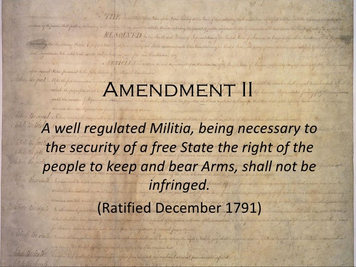 Amendment II A well regulated Militia, being necessary to the security of a free State the right of the people to keep and...