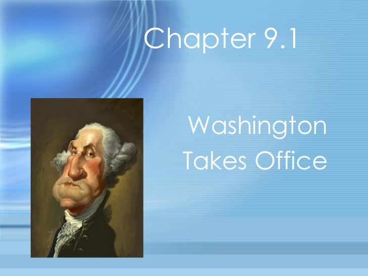 Chapter 9.1  Washington Takes Office