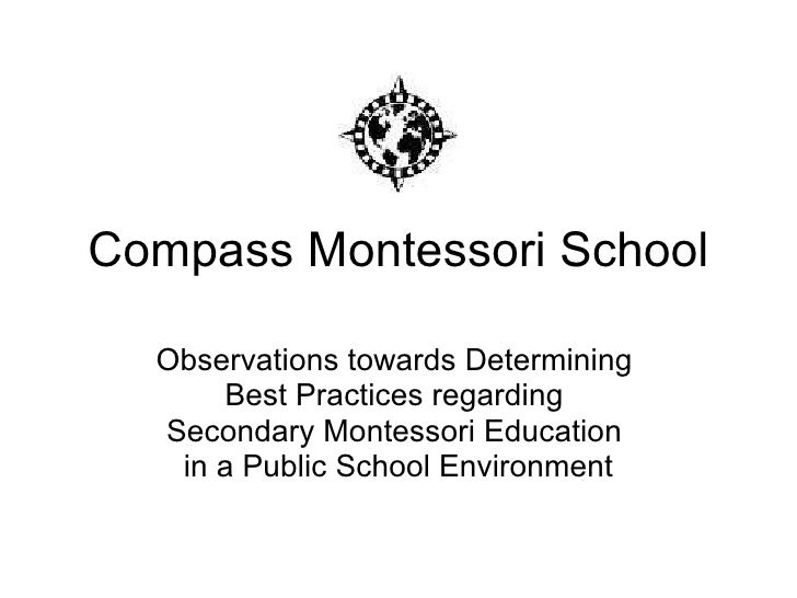 Compass Montessori School Observations towards Determining  Best Practices regarding  Secondary Montessori Education  in a...