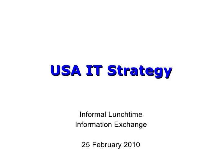 USA IT Strategy Informal Lunchtime Information Exchange 25 February 2010