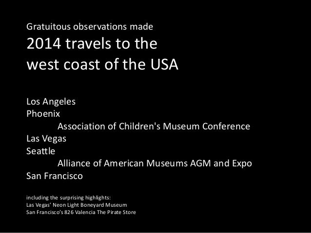 Gratuitous observations made 2014 travels to the west coast of the USA Los Angeles Phoenix Association of Children's Museu...
