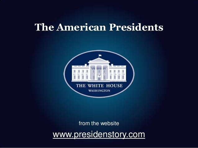 The American Presidents from the website www.presidenstory.com