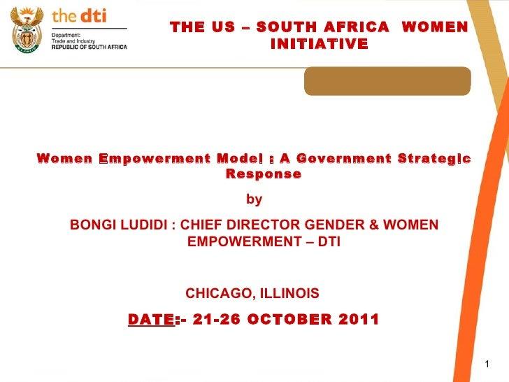 THE US – SOUTH AFRICA  WOMEN INITIATIVE <ul><li>Women Empowerment Model : A Government Strategic Response </li></ul><ul><l...