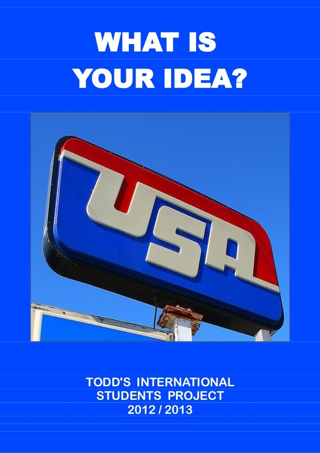 WHAT ISYOUR IDEA?TODDS INTERNATIONALSTUDENTS PROJECT2012 / 2013WHAT ISYOUR IDEA?TODDS INTERNATIONALSTUDENTS PROJECT2012 / ...