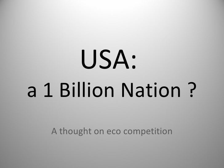 USA:  a 1 Billion Nation ? A thought on eco competition