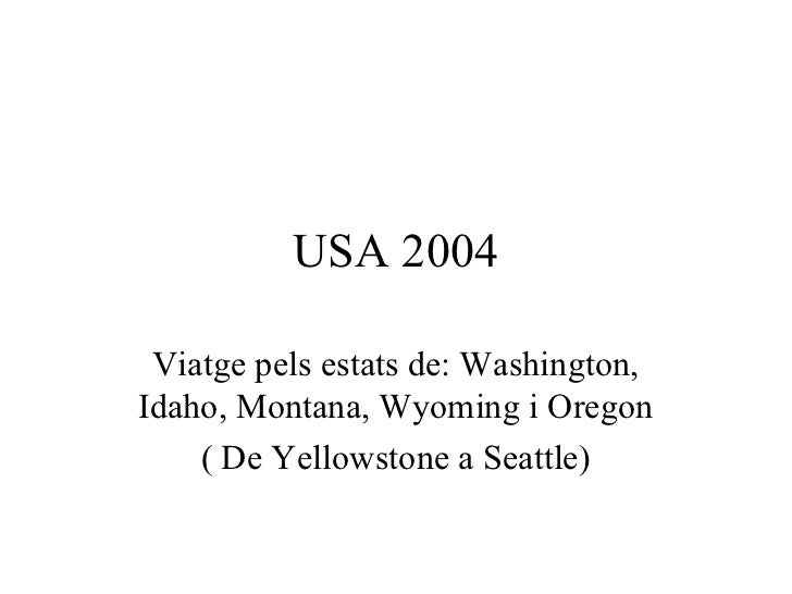 USA 2004 Viatge pels estats de: Washington,Idaho, Montana, Wyoming i Oregon    ( De Yellowstone a Seattle)