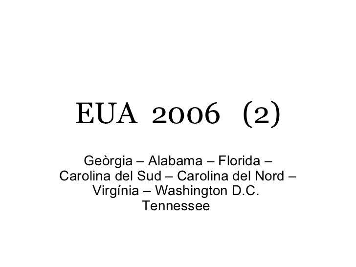 EUA 2006 (2)   Geòrgia – Alabama – Florida –Carolina del Sud – Carolina del Nord –     Virgínia – Washington D.C.         ...