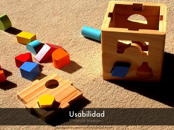 Usabilidad               Harold Maduro http://www.flickr.com/photos/ellasdad/425813314/