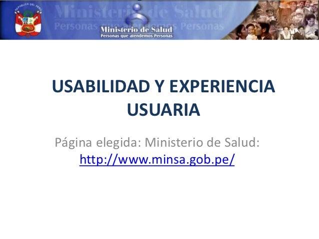USABILIDAD Y EXPERIENCIA        USUARIAPágina elegida: Ministerio de Salud:    http://www.minsa.gob.pe/