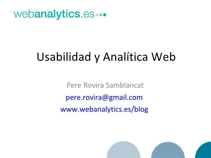 Usabilidad y Analítica Web Pere Rovira Samblancat [email_address]   www.webanalytics.es/blog