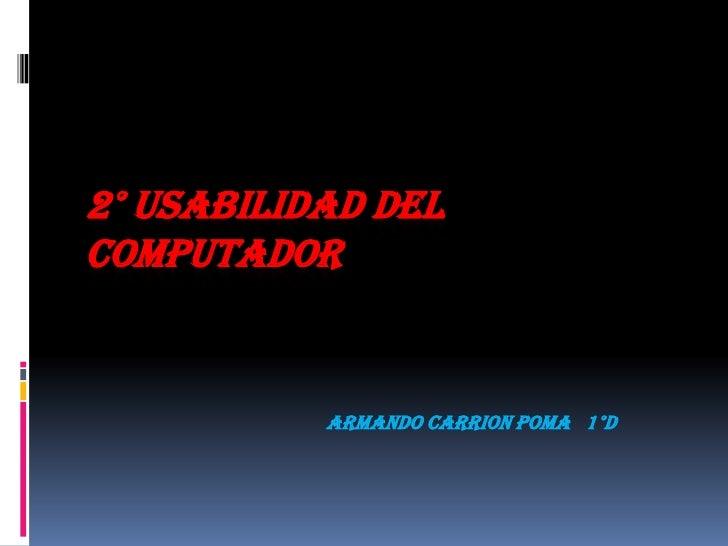 2° Usabilidad del Computador<br />ARMANDO CARRION POMA   1°D<br />