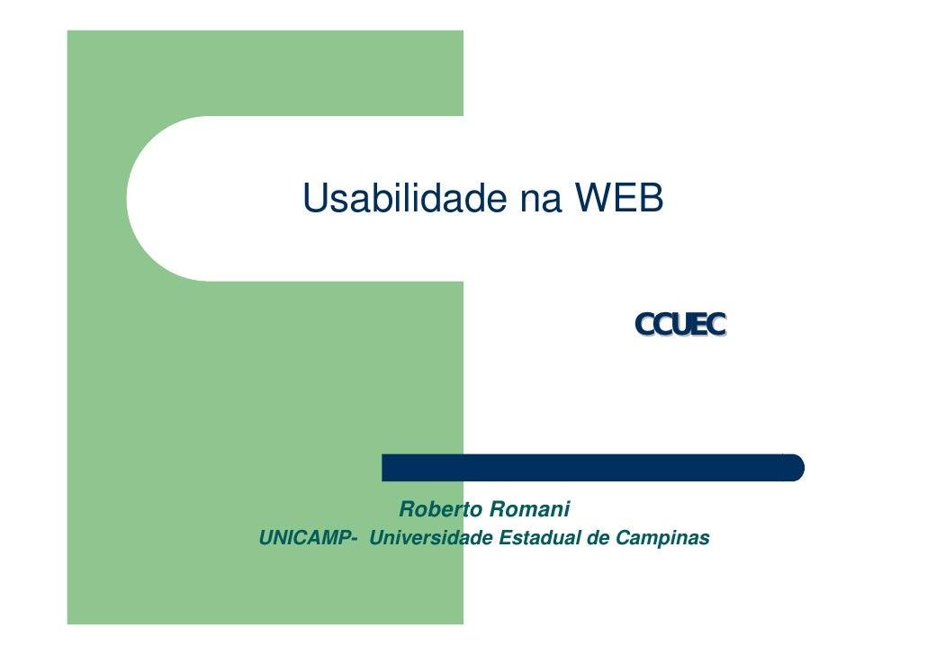 Usabilidade na WEB                                     CCUEC                  Roberto Romani UNICAMP- Universidade Estadua...