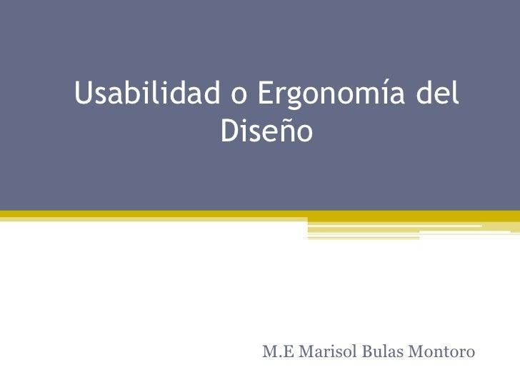 Usabilidad o Ergonomía del Diseño<br />M.E Marisol Bulas Montoro<br />