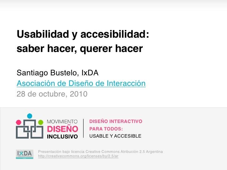 Usabilidad y accesibilidad:saber hacer, querer hacerSantiago Bustelo, IxDAAsociación de Diseño de Interacción28 de octubre...