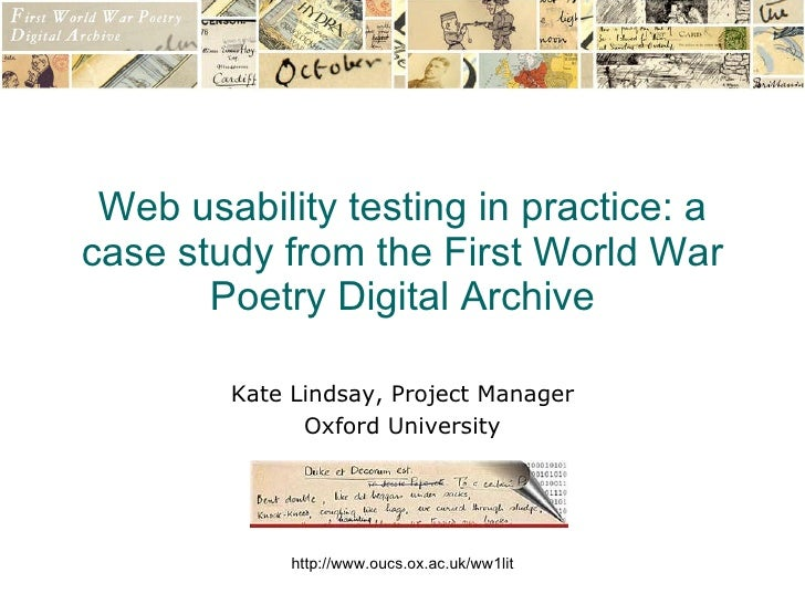 Web usability testing in practice: a case study from the First World War Poetry Digital Archive Kate Lindsay, Project Mana...