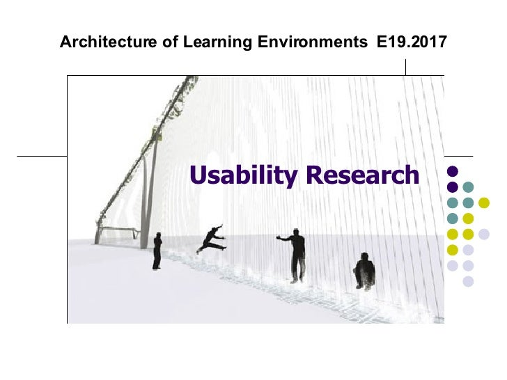 Architecture of Learning Environments  E19.2017 Usability Research