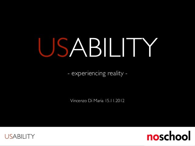 USABILITY              - experiencing reality -               Vincenzo Di Maria 15.11.2012USABILITY