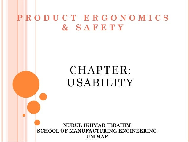 PRODUCT ERGONOMICS     & SAFETY          CHAPTER:          USABILITY          NURUL IKHMAR IBRAHIM  SCHOOL OF MANUFACTURIN...