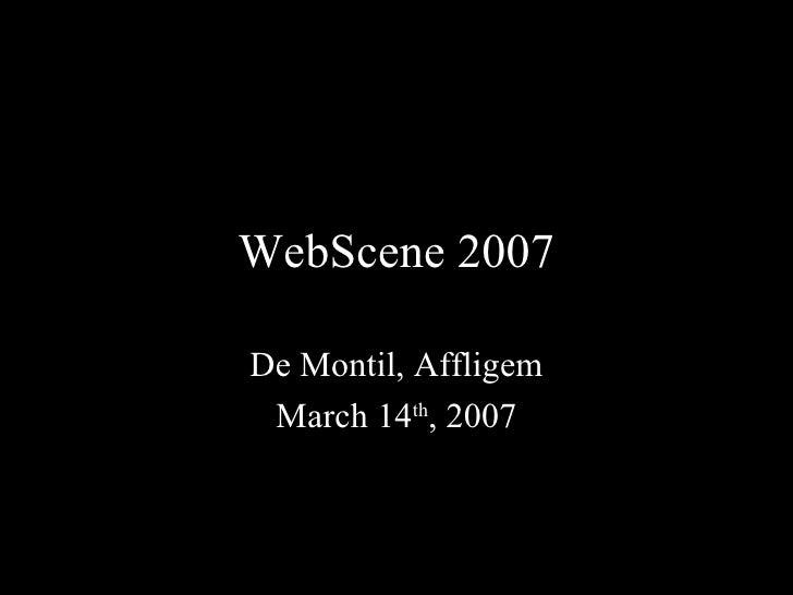 WebScene 2007 De Montil, Affligem March 14 th , 2007