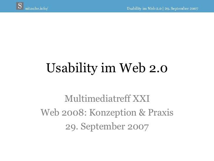 Usability im Web 2.0 Multimediatreff XXI Web 2008: Konzeption & Praxis 29. September 2007