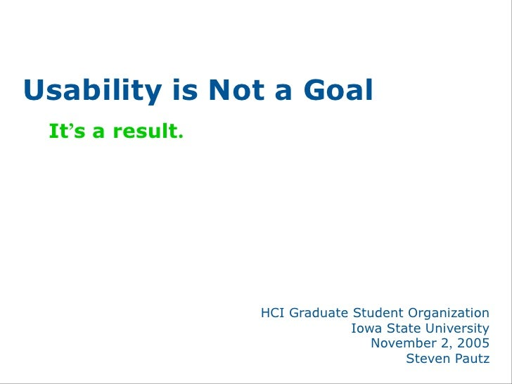Usability is Not a Goal  It's a result.                       HCI Graduate Student Organization                           ...