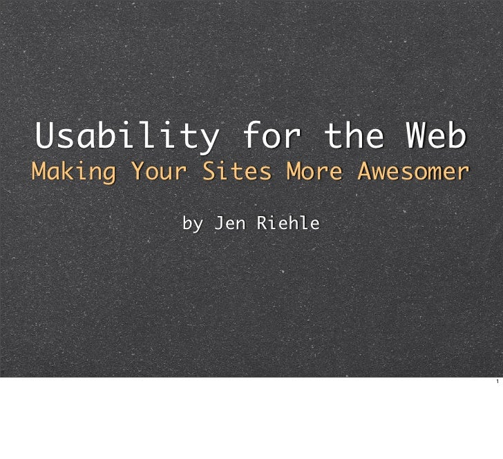 Usability for the Web Making Your Sites More Awesomer            by Jen Riehle                                       1