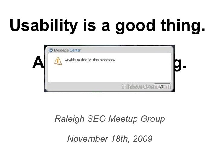 Usability is a good thing.  A really good thing. Raleigh SEO Meetup Group November 18th, 2009