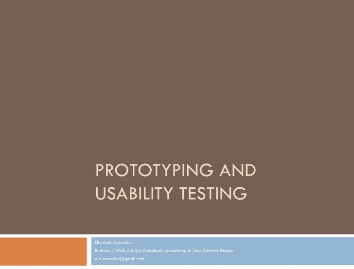 PROTOTYPING ANDUSABILITY TESTINGElizabeth SnowdonBusiness / Web Analyst Consultant specializing in User Centred Designeliz...