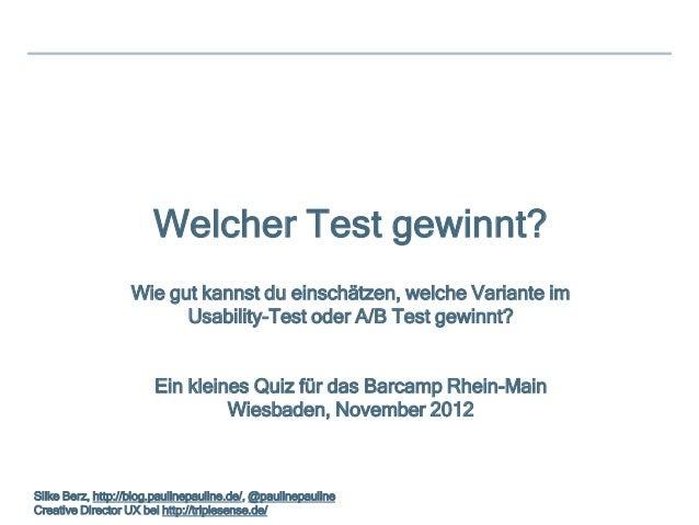 Welcher Test gewinnt?                   Wie gut kannst du einschätzen, welche Variante im                         Usabilit...
