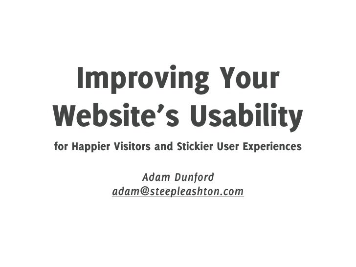 Improving YourWebsite's Usabilityfor Happier Visitors and Stickier User Experiences               Adam Dunford           a...