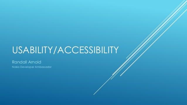 USABILITY/ACCESSIBILITY Randall Arnold Nokia Developer Ambassador