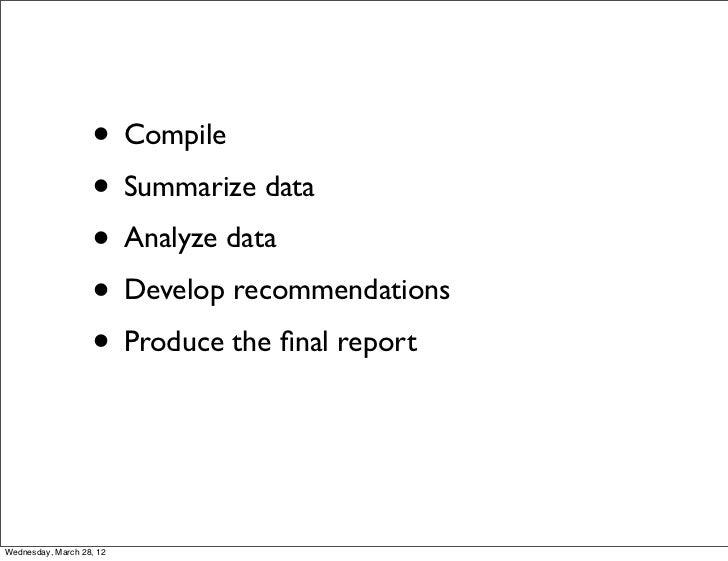 • Compile                   • Summarize data                   • Analyze data                   • Develop recommendations ...